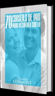 70 conseils de pro pour RÉCUPÉRER SON EX